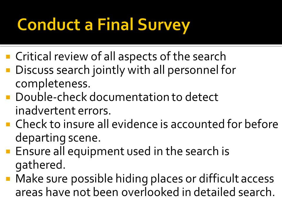 Conduct a Final Survey Critical review of all aspects of the search