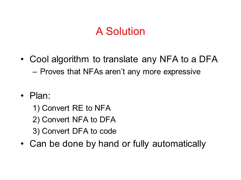 A Solution Cool algorithm to translate any NFA to a DFA Plan: