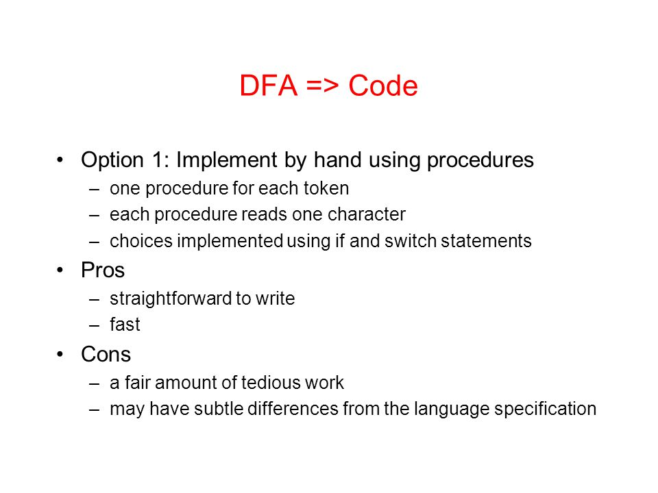 DFA => Code Option 1: Implement by hand using procedures Pros Cons