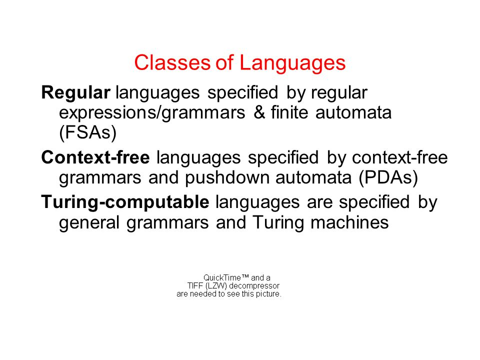 Classes of Languages Regular languages specified by regular expressions/grammars & finite automata (FSAs)