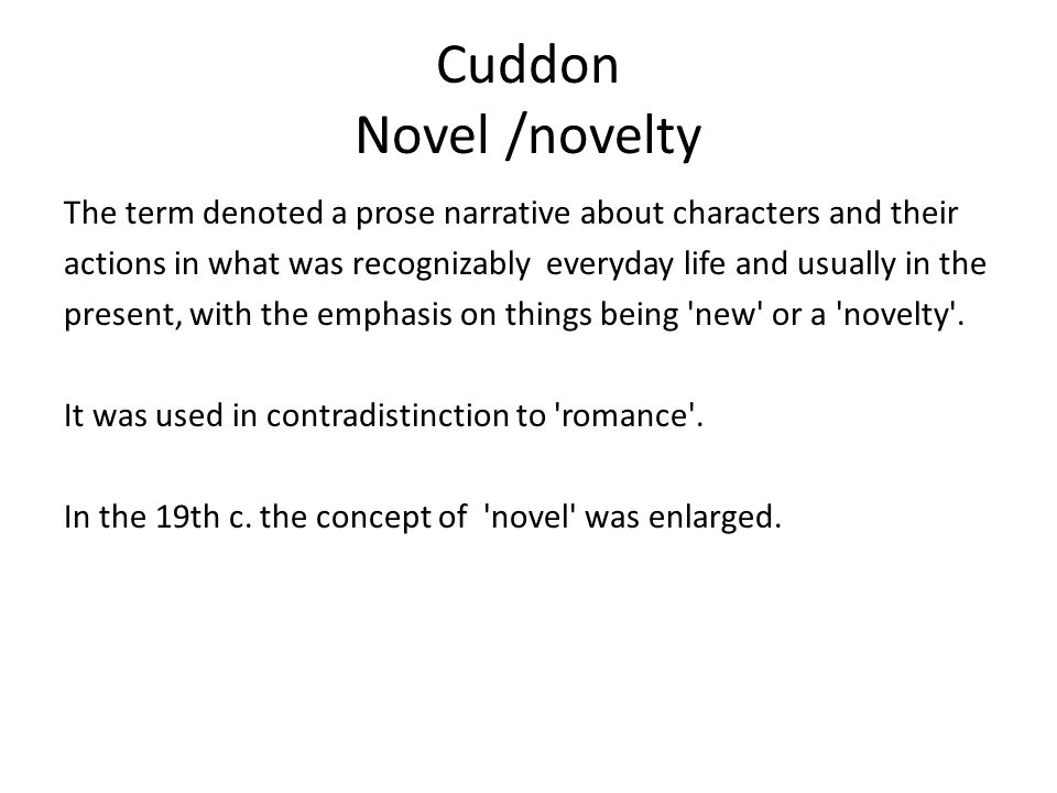 Cuddon Novel /novelty The term denoted a prose narrative about characters and their.