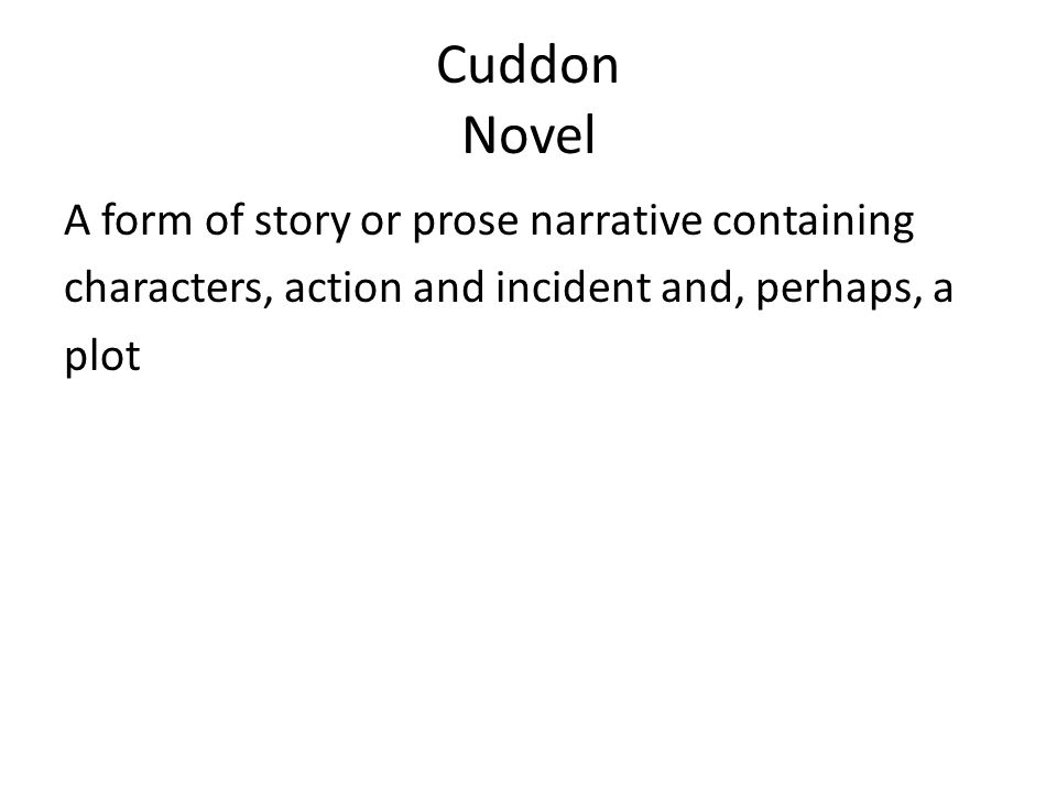 Cuddon Novel A form of story or prose narrative containing