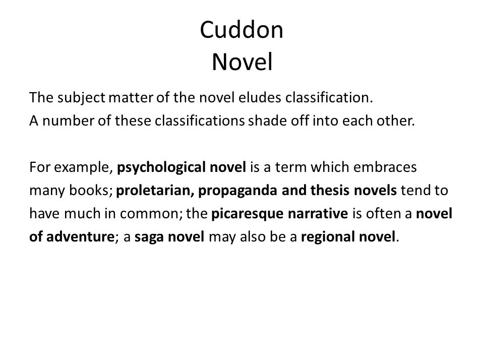Cuddon Novel The subject matter of the novel eludes classification.
