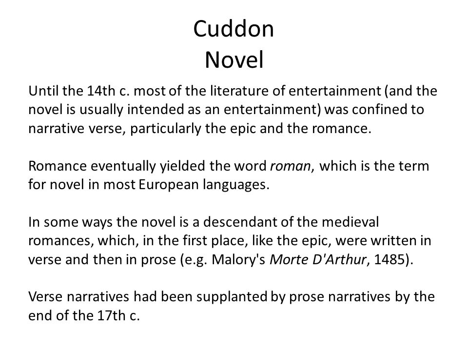Cuddon Novel Until the 14th c. most of the literature of entertainment (and the. novel is usually intended as an entertainment) was confined to.
