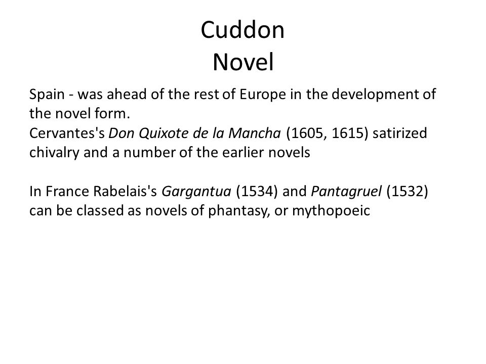 Cuddon Novel Spain - was ahead of the rest of Europe in the development of. the novel form.