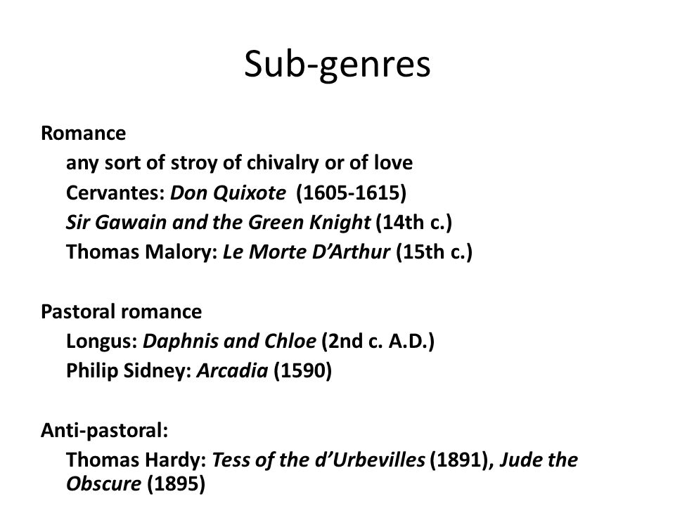 Sub-genres Romance any sort of stroy of chivalry or of love