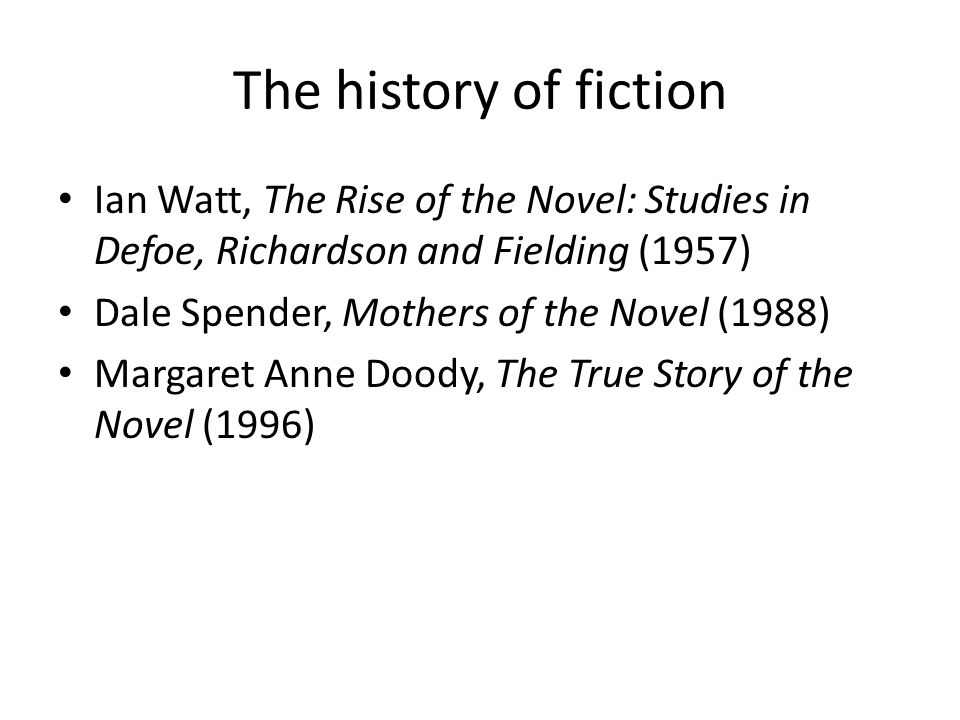 The history of fiction Ian Watt, The Rise of the Novel: Studies in Defoe, Richardson and Fielding (1957)