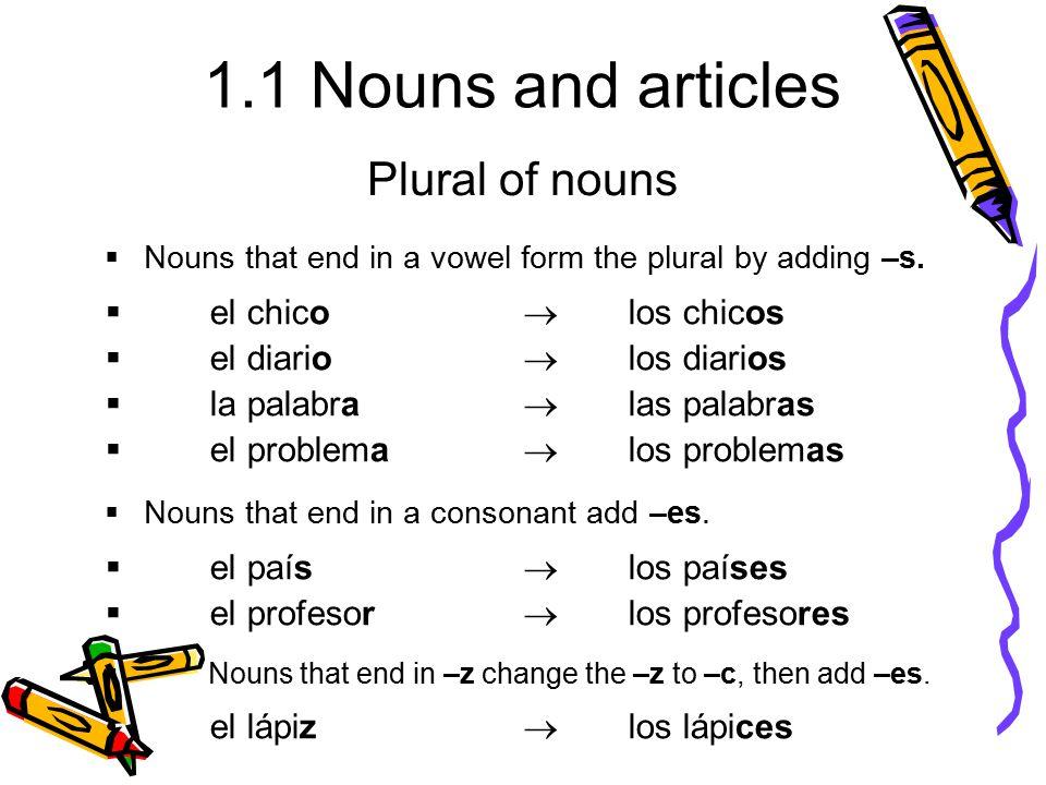 Plural of nouns el chico  los chicos el diario  los diarios