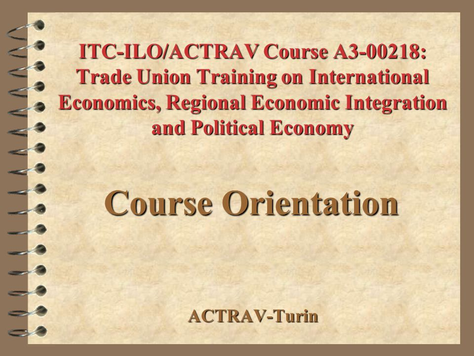 ITC-ILO/ACTRAV Course A3-00218: Trade Union Training on International Economics, Regional Economic Integration and Political Economy