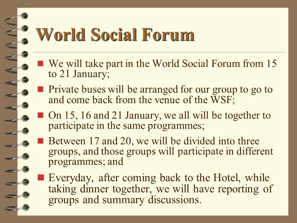 World Social Forum We will take part in the World Social Forum from 15 to 21 January;