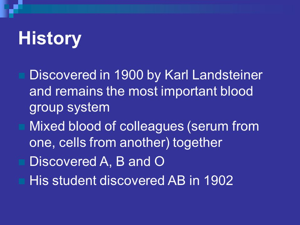 History Discovered in 1900 by Karl Landsteiner and remains the most important blood group system.