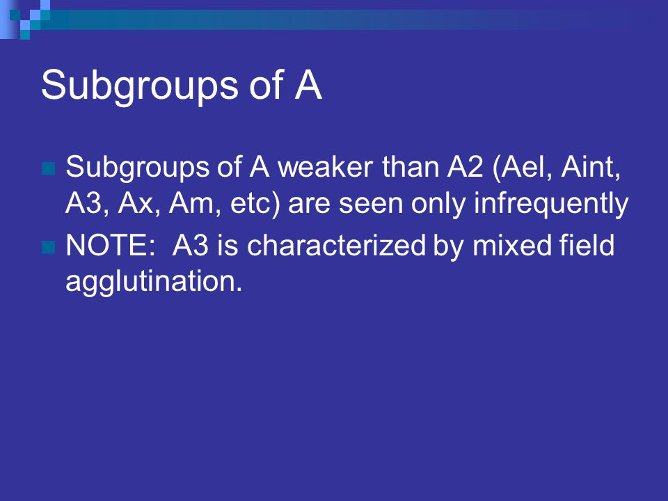 Subgroups of A Subgroups of A weaker than A2 (Ael, Aint, A3, Ax, Am, etc) are seen only infrequently.