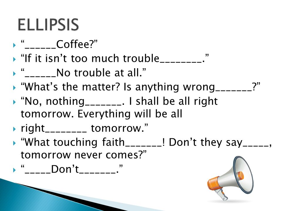 ELLIPSIS ______Coffee If it isn't too much trouble________.