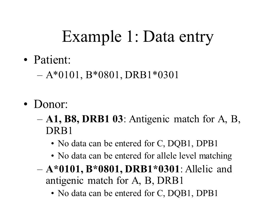 Example 1: Data entry Patient: Donor: A*0101, B*0801, DRB1*0301