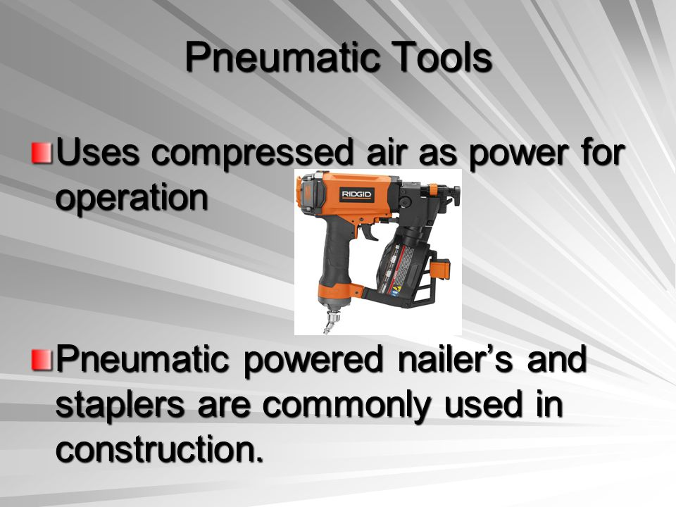 Pneumatic Tools Uses compressed air as power for operation