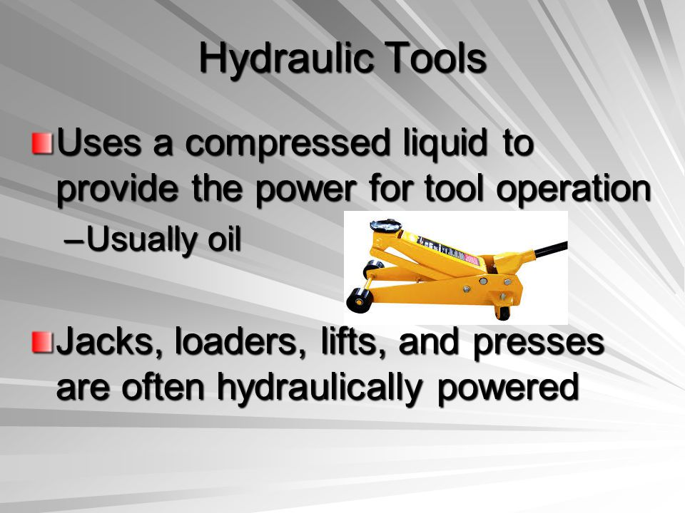 Hydraulic Tools Uses a compressed liquid to provide the power for tool operation. Usually oil.