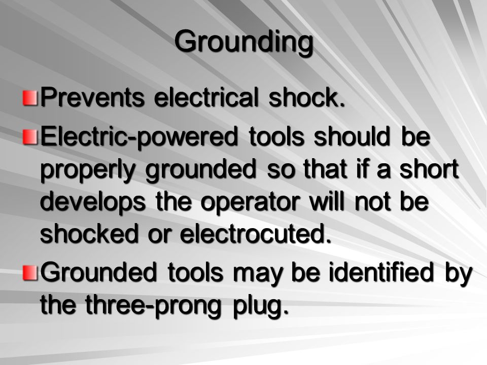 Grounding Prevents electrical shock.