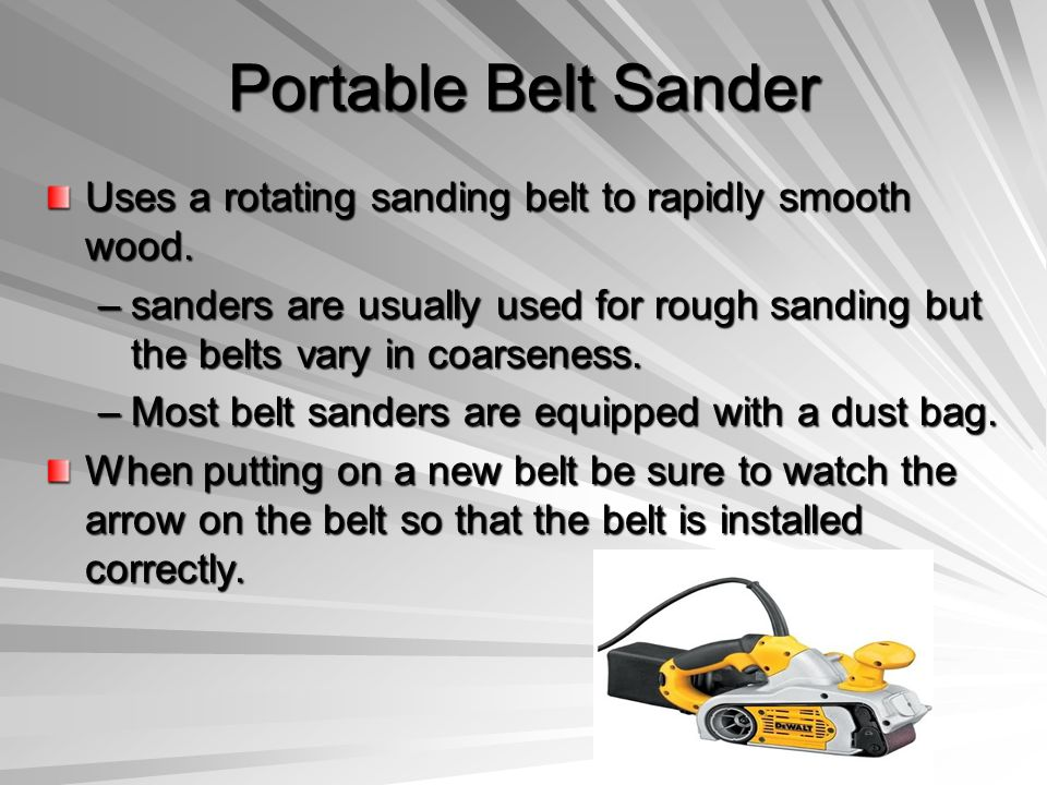 Portable Belt Sander Uses a rotating sanding belt to rapidly smooth wood.