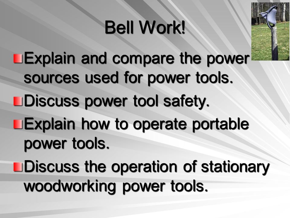 Bell Work! Explain and compare the power sources used for power tools.