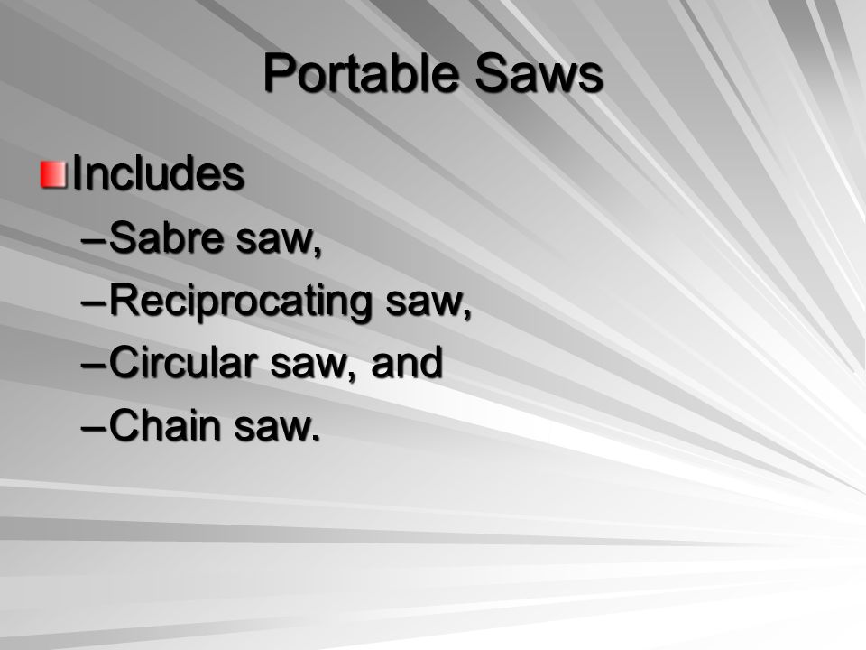 Portable Saws Includes Sabre saw, Reciprocating saw, Circular saw, and