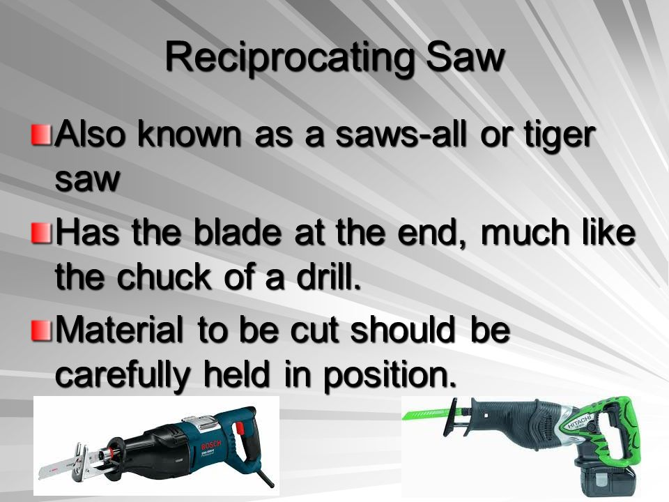 Reciprocating Saw Also known as a saws-all or tiger saw