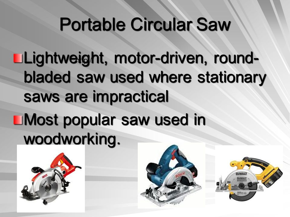 Portable Circular Saw Lightweight, motor-driven, round-bladed saw used where stationary saws are impractical.