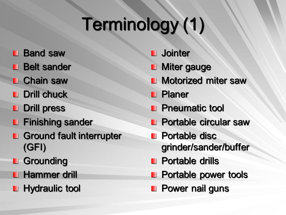 Terminology (1) Band saw Belt sander Chain saw Drill chuck Drill press