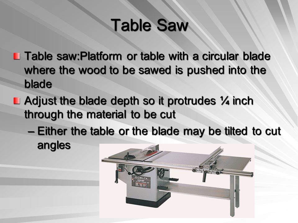 Table Saw Table saw:Platform or table with a circular blade where the wood to be sawed is pushed into the blade.