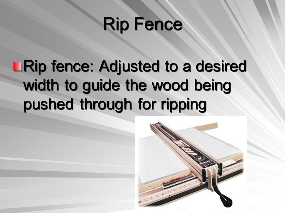 Rip Fence Rip fence: Adjusted to a desired width to guide the wood being pushed through for ripping