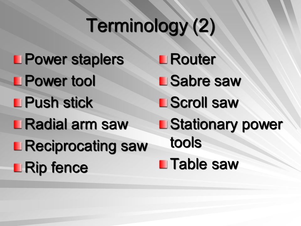Terminology (2) Power staplers Power tool Push stick Radial arm saw