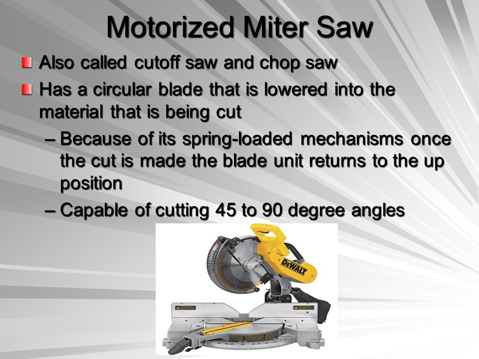 Motorized Miter Saw Also called cutoff saw and chop saw
