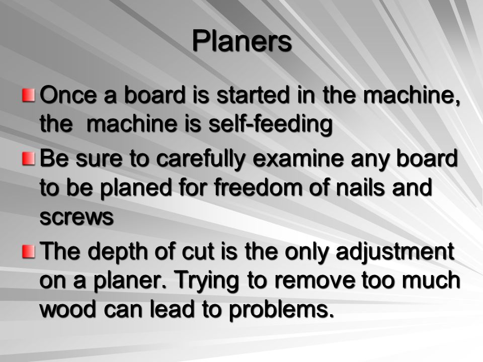 Planers Once a board is started in the machine, the machine is self-feeding.