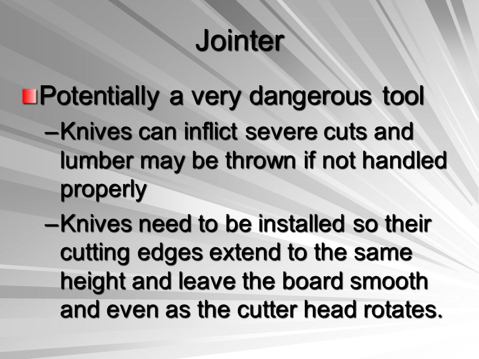 Jointer Potentially a very dangerous tool