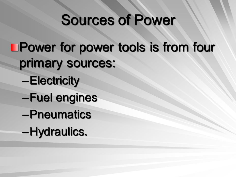 Sources of Power Power for power tools is from four primary sources: