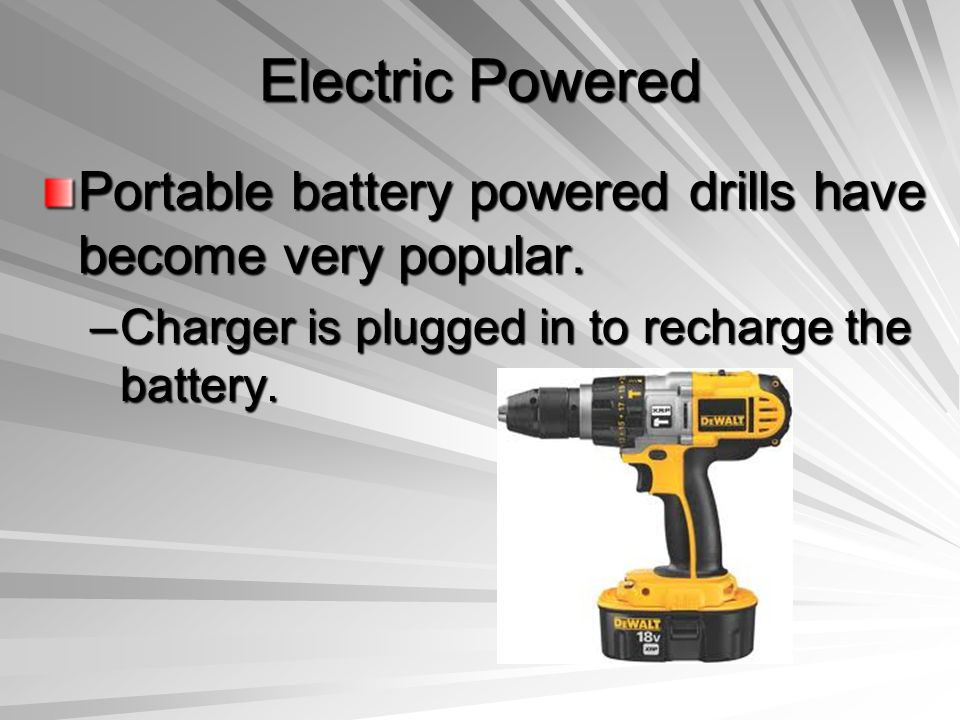 Electric Powered Portable battery powered drills have become very popular.