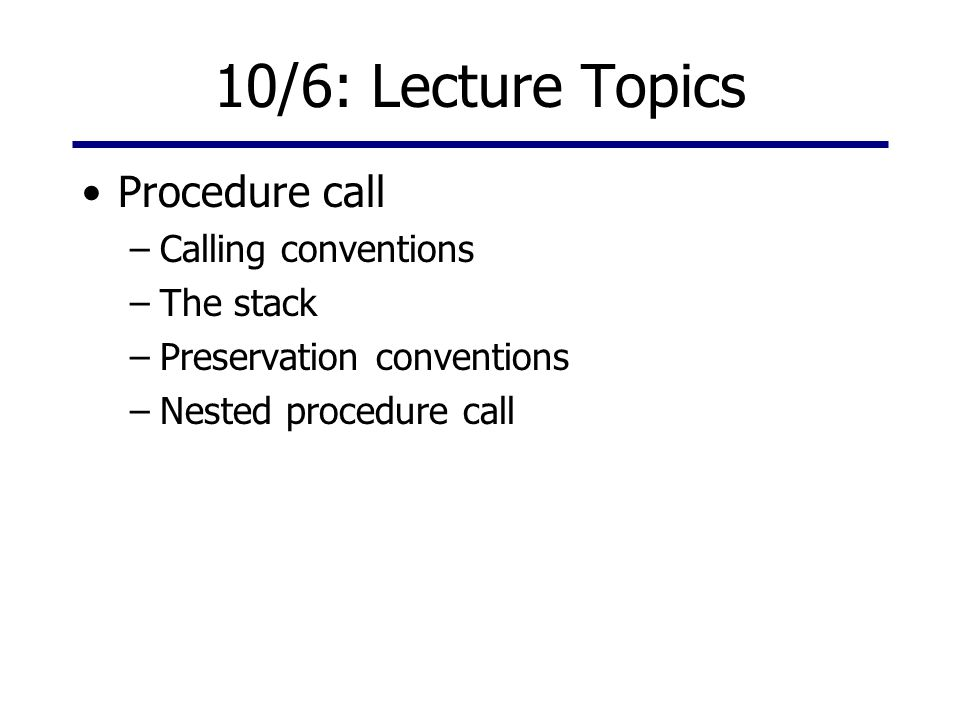 10/6: Lecture Topics Procedure call Calling conventions The stack