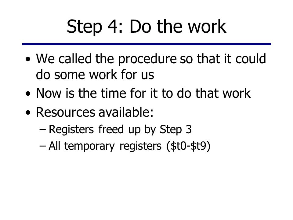 Step 4: Do the work We called the procedure so that it could do some work for us. Now is the time for it to do that work.