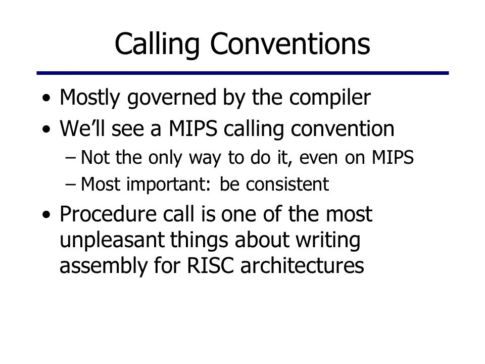 Calling Conventions Mostly governed by the compiler