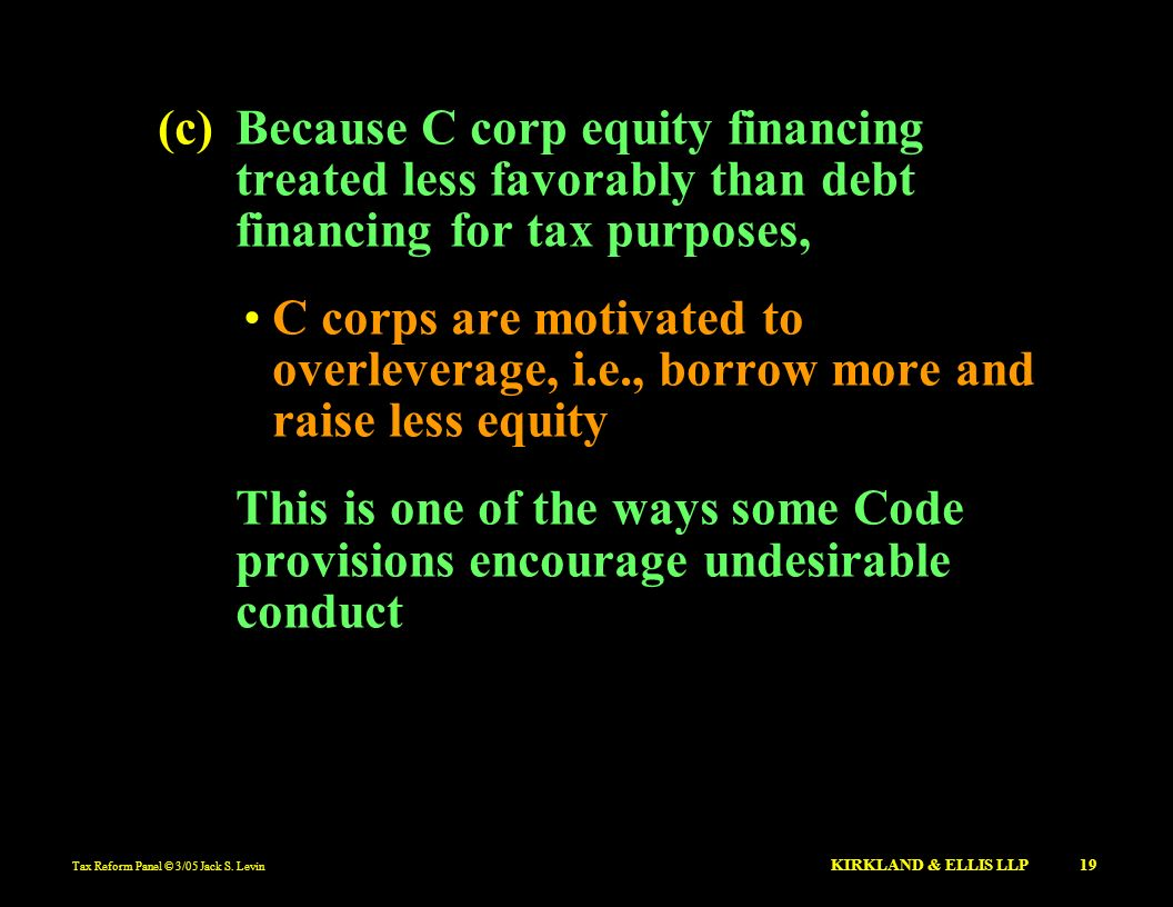 (c) Because C corp equity financing treated less favorably than debt financing for tax purposes,