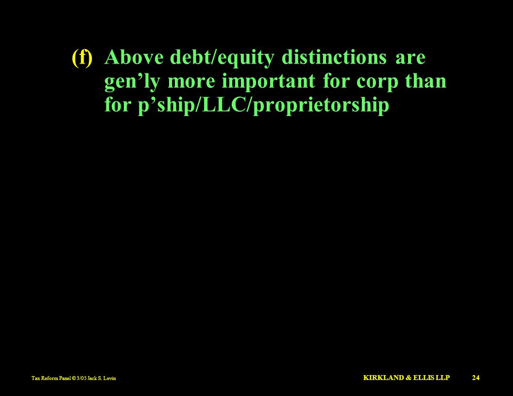 (f) Above debt/equity distinctions are gen'ly more important for corp than for p'ship/LLC/proprietorship