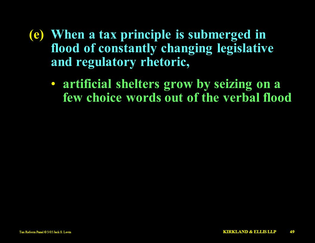 (e) When a tax principle is submerged in flood of constantly changing legislative and regulatory rhetoric,