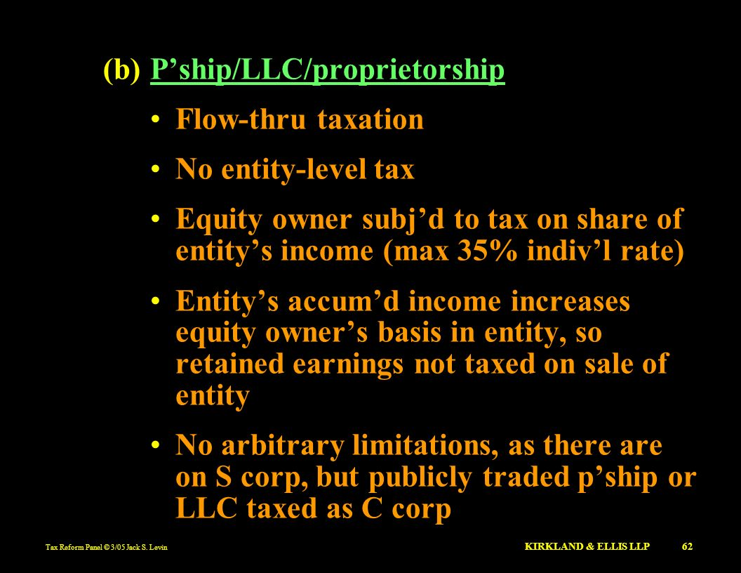(b) P'ship/LLC/proprietorship Flow-thru taxation No entity-level tax