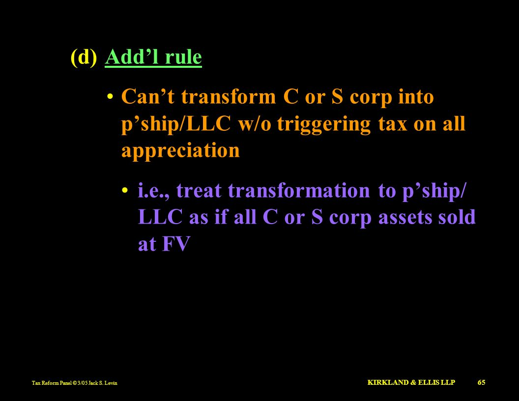 (d) Add'l ruleCan't transform C or S corp into p'ship/LLC w/o triggering tax on all appreciation.