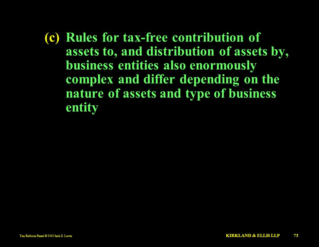 (c) Rules for tax-free contribution of assets to, and distribution of assets by, business entities also enormously complex and differ depending on the nature of assets and type of business entity