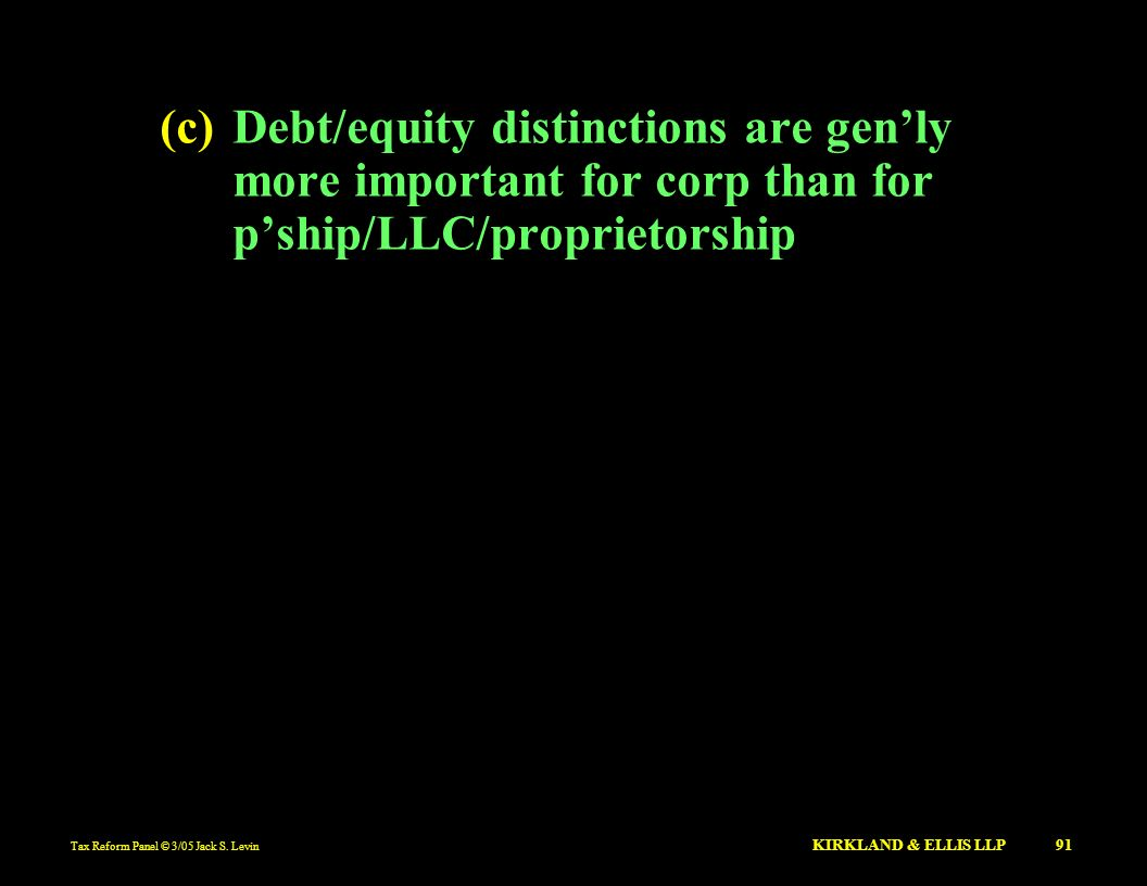 (c) Debt/equity distinctions are gen'ly more important for corp than for p'ship/LLC/proprietorship