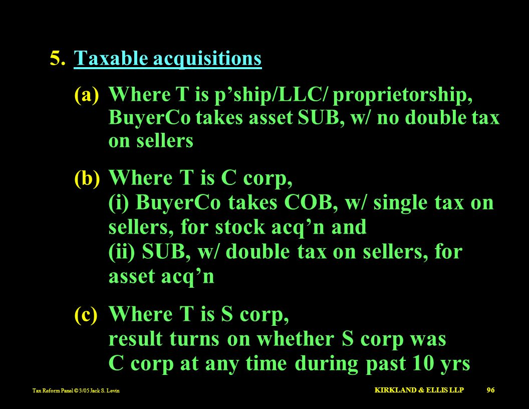 Taxable acquisitions (a) Where T is p'ship/LLC/ proprietorship, BuyerCo takes asset SUB, w/ no double tax on sellers.