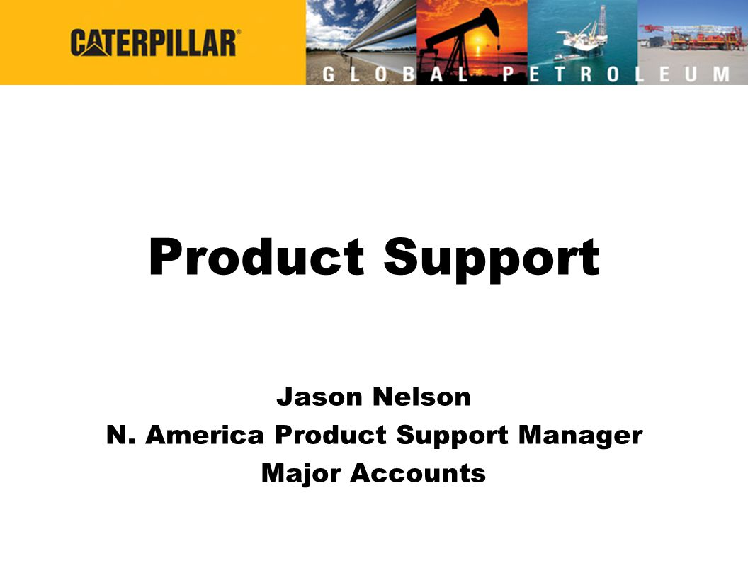 Jason Nelson N. America Product Support Manager Major Accounts