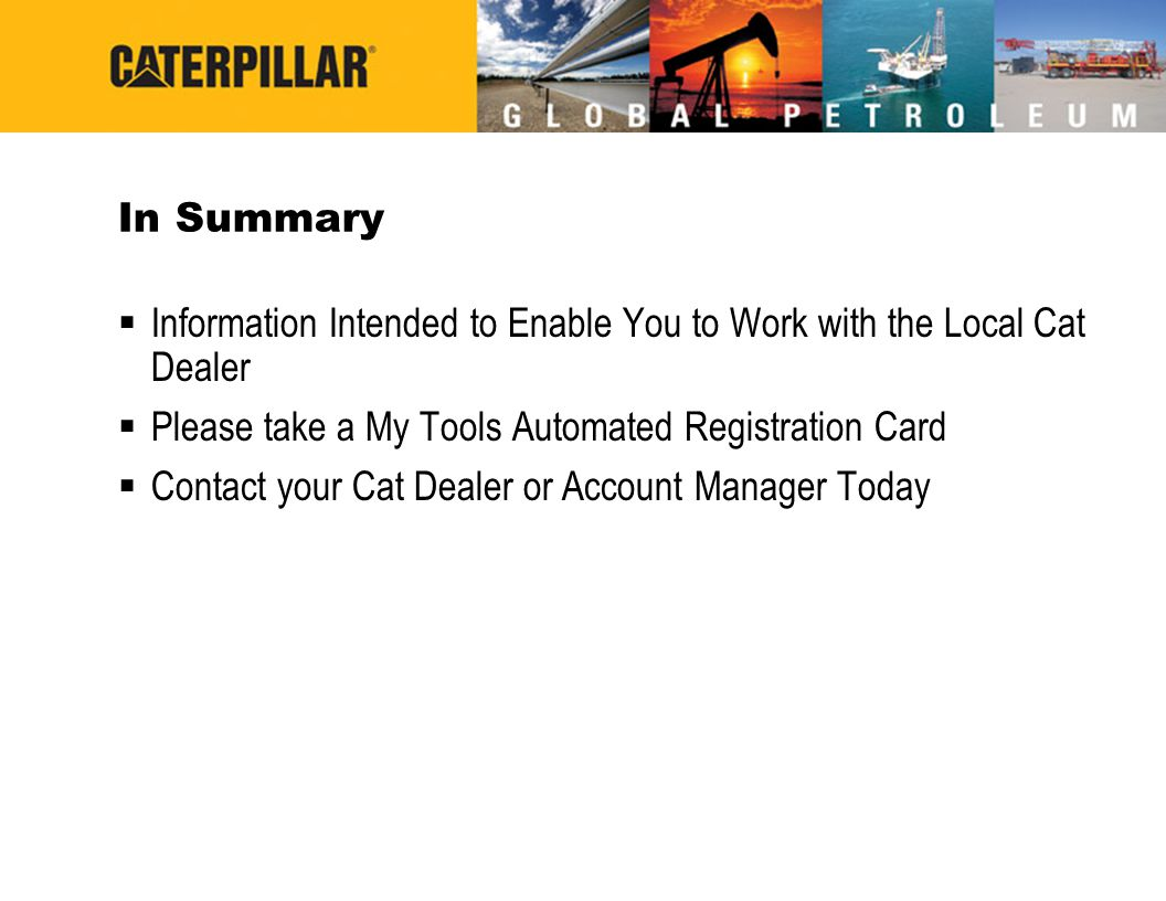 In Summary Information Intended to Enable You to Work with the Local Cat Dealer. Please take a My Tools Automated Registration Card.