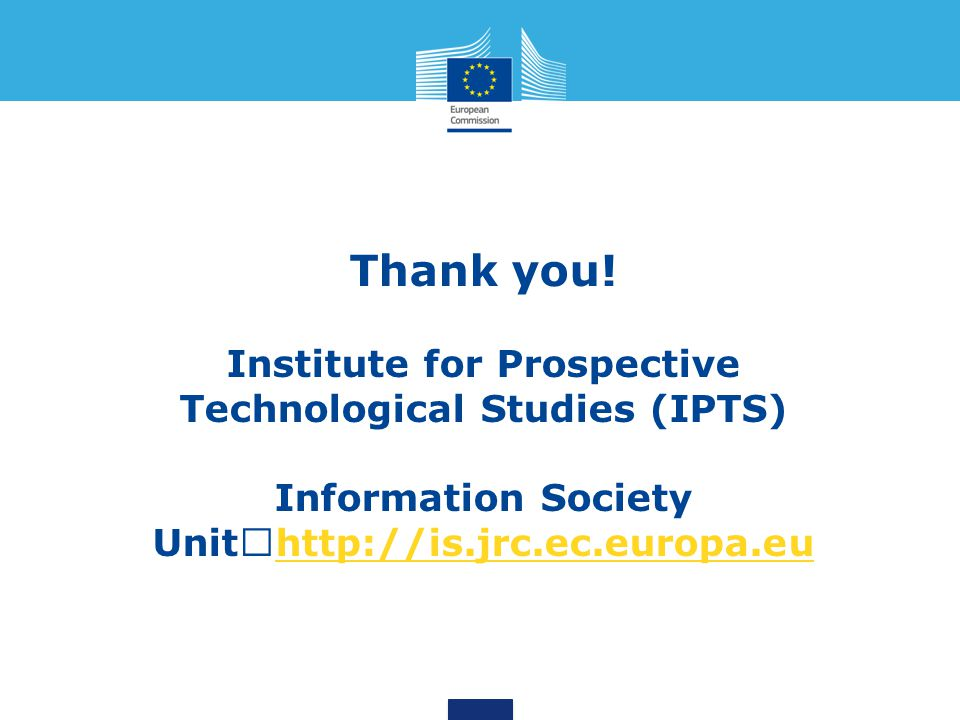 Thank you! Institute for Prospective Technological Studies (IPTS)