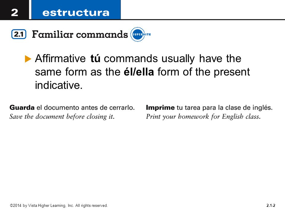 Affirmative tú commands usually have the same form as the él/ella form of the present indicative.